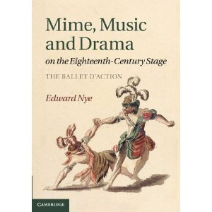 Mime, Music and Drama on the Eighteenth-Century Stage: The Ballet d'Action by Edward Nye