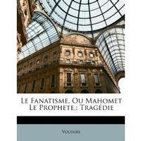 Le Fanatisme, Ou Mahomet Le Prophete
