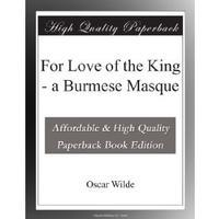 For Love of the King - a Burmese Masque
