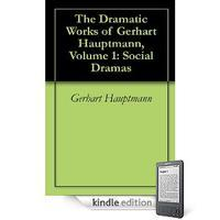 The Dramatic Works of Gerhart Hauptmann, Volume 1: Social Dramas