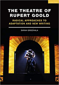 The Theatre of Rupert Goold: Radical approaches to adaptation and new writing Cover