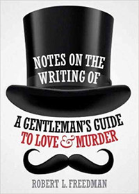 Notes on the Writing of A Gentleman's Guide to Love and Murder Cover