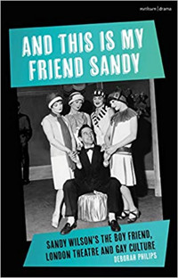 And This is My Friend Sandy: Sandy Wilson's The Boy Friend, London Theatre and Gay Cu Cover