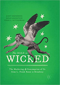The Road to Wicked: The Marketing and Consumption of Oz from L. Frank Baum to Broadwa Cover