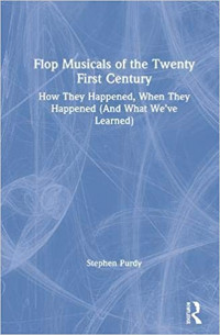 Flop Musicals of the Twenty-First Century: How They Happened, When They Happened (And Cover