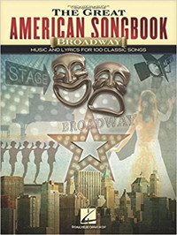 The Great American Songbook - Broadway: Music and Lyrics for 100 Classic Songs