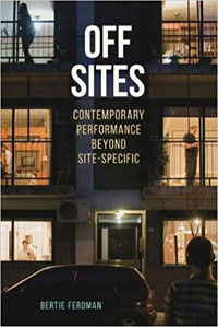Off Sites: Contemporary Performance beyond Site-Specific (Theater in the Americas)