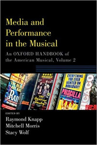Media and Performance in theMedia and Performance in the Musical: An Oxford Handbook of the American Musical, Volume 2 Musical: An Oxford Handbook of the American Musical, Volume 2