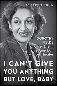 I Can't Give You Anything but Love, Baby: Dorothy Fields and Her Life in the American Cover