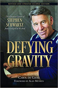 Defying Gravity: The Creative Career of Stephen Schwartz, from Godspell to Wicked 2nd Edition