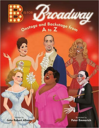 B Is for Broadway: Onstage and Backstage from A to Z Cover