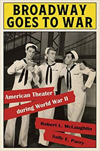Broadway Goes to War: American Theater during World War II Cover
