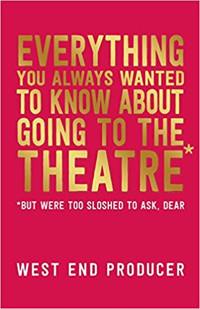 Everything You Always Wanted to Know About Going to the Theatre*: *(But Were Too Sloshed to Ask, Dear)