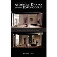 American Drama and the Postmodern: Fragmenting the Realistic Stage