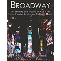Broadway: The History and Legacy of New York City's Theater Center and Cultural Heart