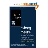 Cyborg Theatre: Corporeal/Technological Intersections in Multimedia Performance