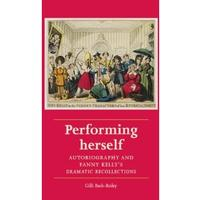 Performing Herself: Autobiography and Fanny Kelly's Dramatic Recollections
