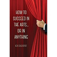How to Succeed in the Arts...Or in Anything.