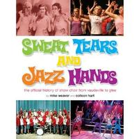 Sweat, Tears, and Jazz Hands: The Official History of Show Choir from Vaudeville to Glee