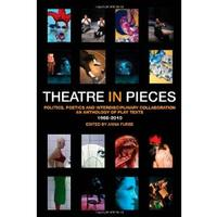 Theatre in Pieces: Politics, Poetics and Interdisciplinary Collaboration