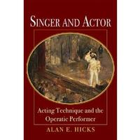 Singer and Actor: Acting Technique and the Operatic Performer