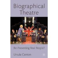 Biographical Theatre: Re-Presenting Real People?