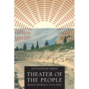 Theater of the People: Spectators and Society in Ancient Athens by David Kawalko Roselli