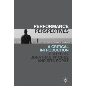 Performance Perspectives: A Critical Introduction by Jonathan Pitches, Sita Popat
