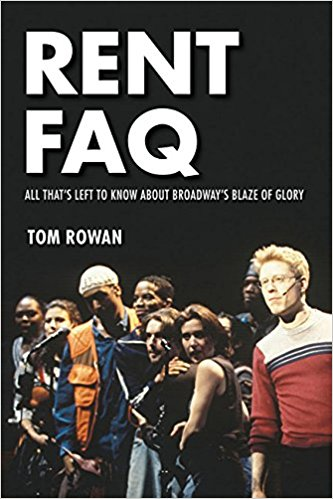 Rent FAQ: All That's Left to Know About Broadway's Blaze of Glory by Tom Rowan
