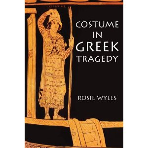 Costume in Greek Tragedy by Rosie Wyles