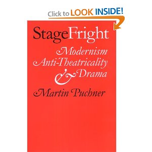 Stage Fright: Modernism, Anti-Theatricality, and Drama by Martin Puchner