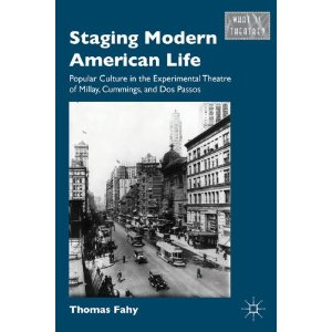 Staging Modern American Life: Popular Culture in the Experimental Theatre of Millay, Cummings, and Dos Passos by Thomas Fahy