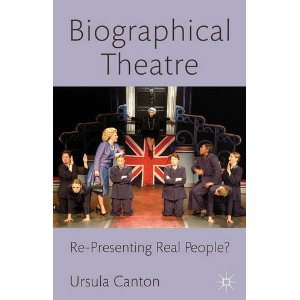 Biographical Theatre: Re-Presenting Real People? by Ursula Canton