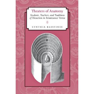 Theaters of Anatomy: Students, Teachers, and Traditions of Dissection in Renaissance Venice by Cynthia Klestinec