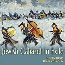 New Budapest Orpheum Society Presents 'Jewish Cabaret In Exile' CD
