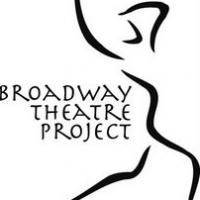 Broadway Theatre Project Announces Summer Musical Theatre Arts Program 7/12-8/2