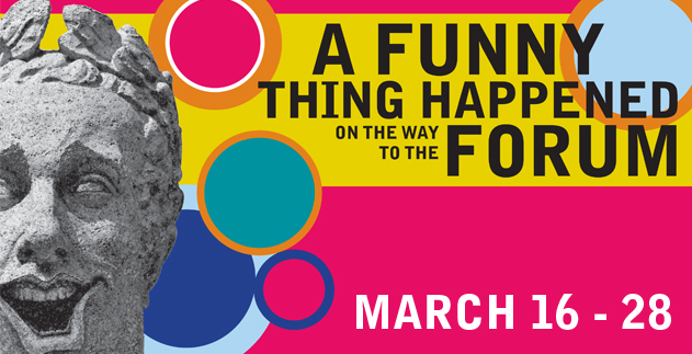 A FUNNY THING HAPPENED ON THE WAY TO THE FORUM Closes at Reprise Theatre, 3/28