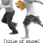 [title of show] to End  Broadway Run Tonight, October 12th