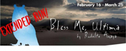 BLESS ME, ULTIMA Extends at Classic Theatre