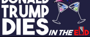 DONALD TRUMP DIES IN THE END Added To FringeNYC Lineup
