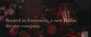 Dallas' Newest Theatre Company Puts Females First