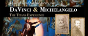 DAVINCI & MICHELANGELO: THE TITANS EXPERIENCE Returns to Manatee Performing Arts Center