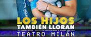 BWW Review: LOS HIJOS TAMBIEN LLORAN at Teatro Mil?n