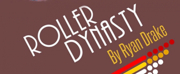 Sprout Works Presents ROLLER DYNASTY Written By Ryan Drake, Directed By Emma Miller