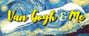 VAN GOGH & ME Brings Art Alive In World Premiere At The Rose Theater