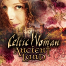 CELTIC WOMAN's 'Ancient Land' Special Airing Now On PBS Stations