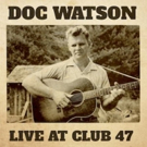 Doc Watson's LIVE AT CLUB 47 Out Today Photo