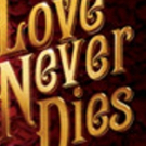Broadway's LOVE NEVER DIES On Sale Now In Houston!