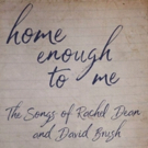 Town Stages And Yael Silver Present Home Enough To Me: The Songs Of Rachel Dean And David Brush