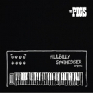 The Pigs Announce Release Of New Album, Hillbilly Synthesiser